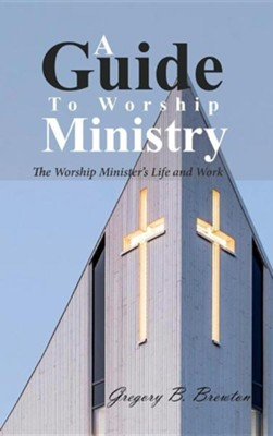 A Guide to Worship Ministry  -     By: Gregory B. Brewton