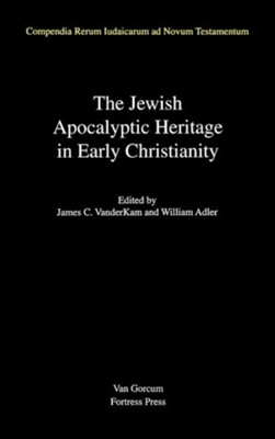 The Jewish Apocalyptic Heritage in Early Christianity   -     Edited By: James C. VanderKam, William Adler     By: James C. VanderKam & William Adler
