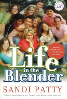 Life in the Blender: Blending Families, Lives, and Relationships with Grace  -     By: Sandi Patty