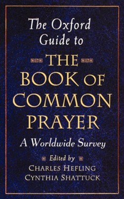 The Oxford Guide to The Book of Common Prayer: A Worldwide Survey  -     Edited By: Charles Hefling, Cynthia Shattuck     By: Edited by Charles Hefling & Cynthia Shattuck