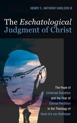 The Eschatological Judgment of Christ  -     By: Henry C. Anthony Karlson III