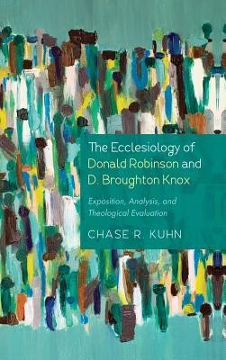 The Ecclesiology of Donald Robinson and D. Broughton Knox  -     By: Chase R. Kuhn