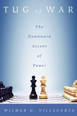 Tug of War: The Downward Ascent of Power  -     By: Wilmer G. Villacorta
