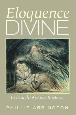 Eloquence Divine: In Search of God's Rhetoric  -     By: Phillip Arrington