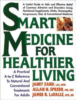 Smart Medicine for Healthier Living: A Practical A-To-Z Reference to Natural and Conventional Treatments  -     By: Janet Zand, Allan N. Spreen, James B. LaValle