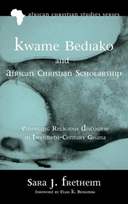 Kwame Bediako and African Christian Scholarship  -     By: Sara J. Fretheim