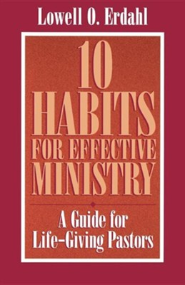 10 Habits for Effective Ministry: A Guide for Life-Giving Pastors  -     By: Lowell Erdahl