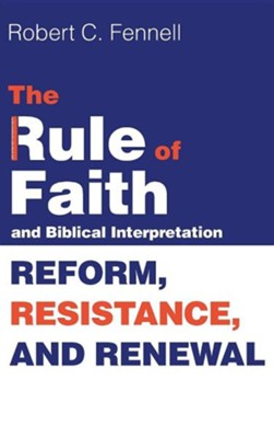 The Rule of Faith and Biblical Interpretation  -     By: Robert C. Fennell