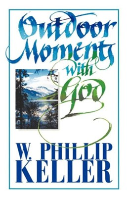 Outdoor Moments with God   -     By: W. Phillip Keller