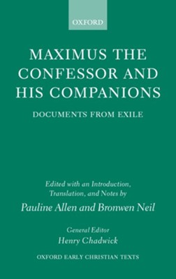 Maximus the Confessor and His Companions: Documents from Exile  -     Edited By: Pauline Allen, Bronwen Neil     By: Pauline Allen(ED.) & Bronwen Neil(ED.)