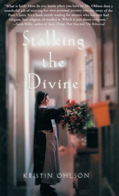 Stalking the Divine: Contemplating Faith with the Poor Clares  -     By: Kristin Ohlson