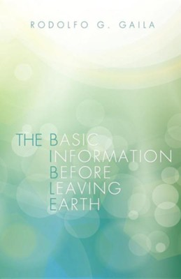 The Basic Information Before Leaving Earth, Paper  -     By: Rodolfo G. Gaila