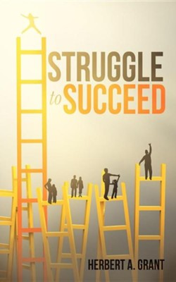 Struggle to Succeed  -     By: Herbert A. Grant