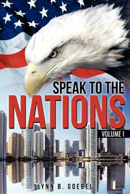 Speak to the Nations Volume I  -     By: Lynn B. Goebel