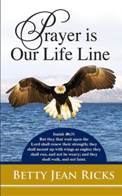 Prayer Is Our Life Line  -     By: Betty Jean Ricks