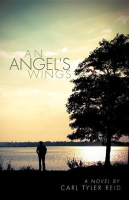 An Angel's Wings  -     By: Carl Tyler Reid