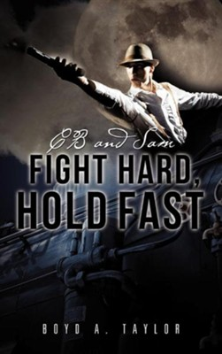 CB and Sam Fight Hard, Hold Fast  -     By: Boyd A. Taylor