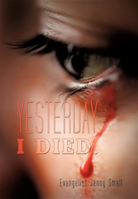 Yesterday I Died.  -     By: Evangelist Jenny Small