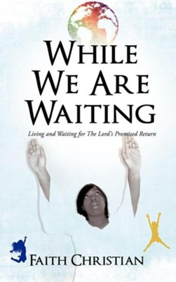While We Are Waiting  -     By: Faith Christian