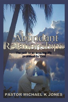 Abundant Relationships  -     By: Pastor Michael K. Jones