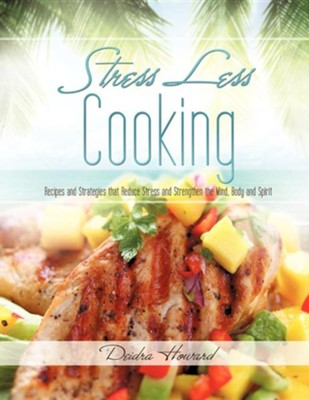 Stress Less Cooking  -     By: Deidra Howard