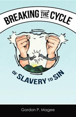Breaking the Cycle of Slavery to Sin  -     By: Gordon Magee