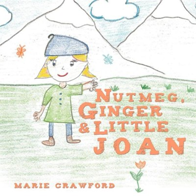 Nutmeg, Ginger and Little Joan  -     By: Marie Crawford