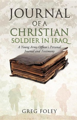 Journal of a Christian Soldier in Iraq  -     By: Greg Foley