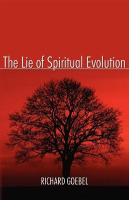 The Lie of Spiritual Evolution  -     By: Richard Goebel