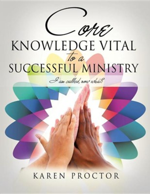 Core Knowledge Vital to a Successful Ministry  -     By: Karen Proctor