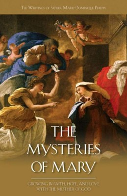 The Mysteries of Mary: Growing in Faith, Hope, and Love with the Mother of God  -     By: Marie-Dominique Philippe