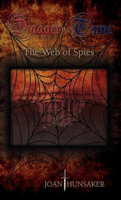 A Dagger in Time - The Web of Spies  -     By: Joan Hunsaker