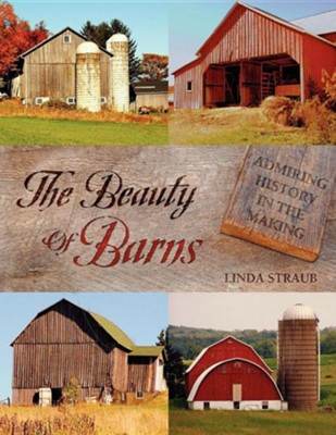 The Beauty of Barns  -     By: Linda Straub