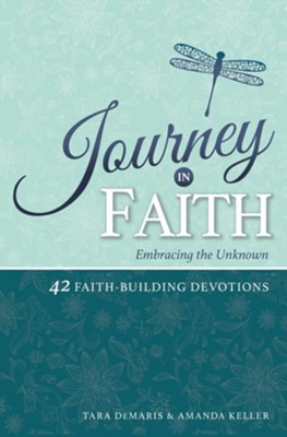 Journey In Faith: Embracing The Unknown-42 Faith-Building Devotions  -     By: Tara DeMaris, Amanda Keller