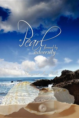 A Pearl: Formed by Adversity  -     By: Margaret Ann Miller