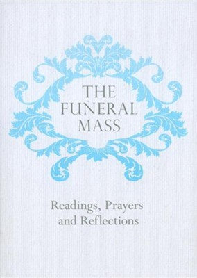 The Funeral Mass: Readings, Prayers and Reflections  -     By: Veritas