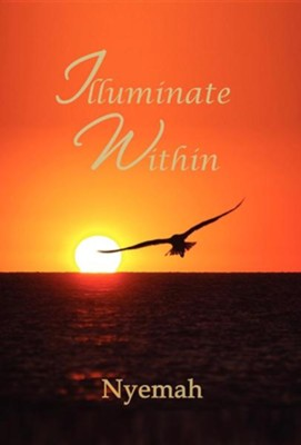 Illuminate Within  -     By: Nyemah Johnson