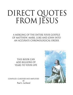 Direct Quotes from Jesus  -     By: Paul L. Laliberte