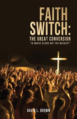 Faith Switch: The Great Conversion  -     By: David L. Brown