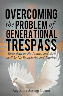 Overcoming the Problem of Generational Trespass  -     By: Augustine Ansong Owusu