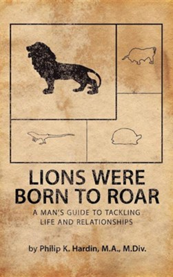 Lions Were Born to Roar  -     By: Philip K. Hardin
