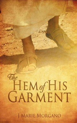 The Hem of His Garment  -     By: J. Marie Morgano