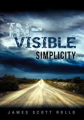 In-Visible Simplicity  -     By: James Scott Rollo