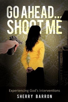 Go Ahead...Shoot Me  -     By: Sherry Barron
