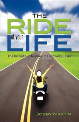 The Ride of Your Life  -     By: Bobby Martin