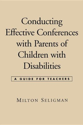Conducting Effective Conferences with Parents of Children with Disabilities: A Guide for Teachers  -     By: Milton Seligman