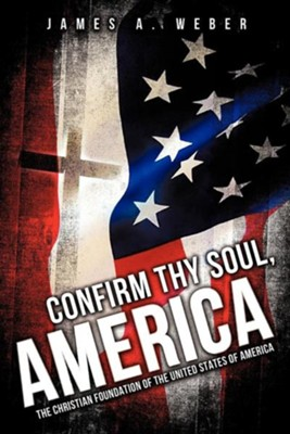 Confirm Thy Soul, America  -     By: James A. Weber