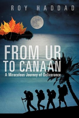 From Ur to Canaan a Miraculous Journey of Deliverance  -     By: Roy Haddad