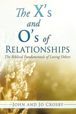 The X's and O's of Relationships  -     By: John Crosby, Jo Crosby
