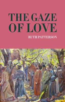 The Gaze of Love  -     By: Ruth Patterson